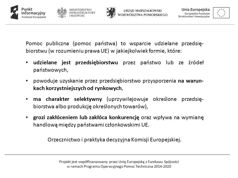 Projekt jest współfinansowany przez Unię Europejską z Funduszu Spójności w ramach Programu Operacyjnego Pomoc Techniczna 2014-2020 Przed aplikowaniem o wsparcie stanowiące pomoc publiczną lub pomoc de minimis wnioskodawca/beneficjent: Dokonuje wnikliwej analizy występowania pomocy publicznej, Zapoznaje się z przeznaczeniami pomocy publicznej dostępnymi dla danego Działania/Poddziałania RPO WP 2014-2020 w SzOOP RPO WP 2014-2020, jakie przeznaczenia pomocy będą dostępne.