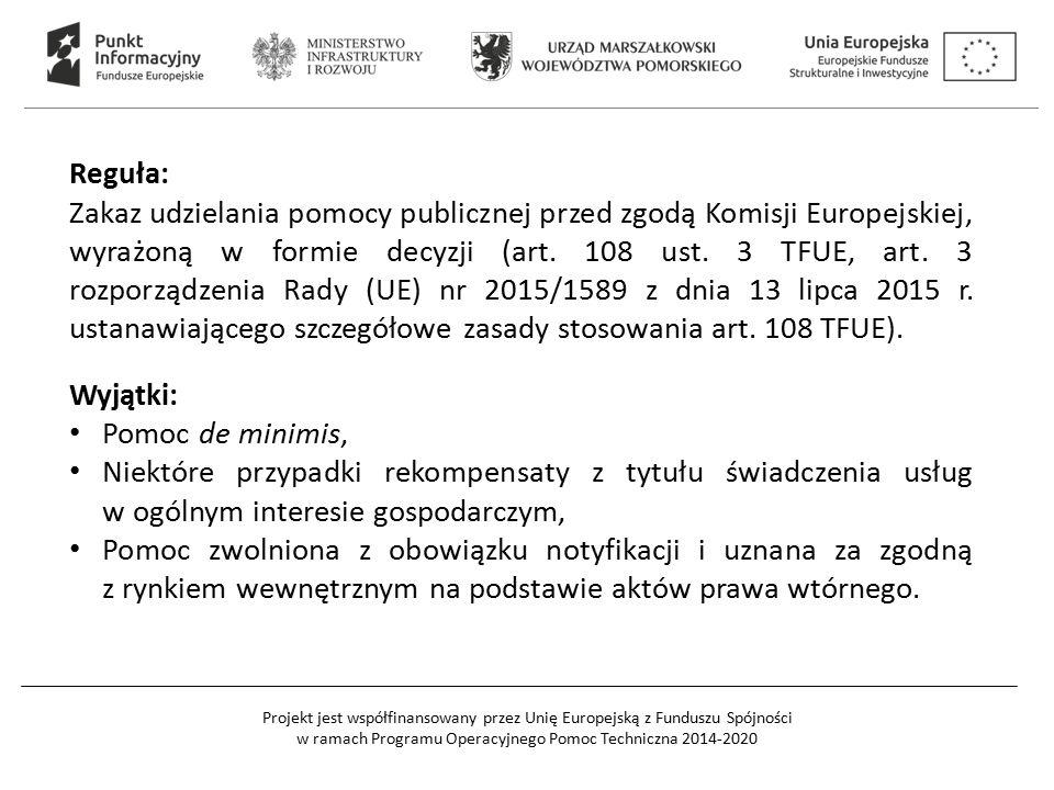 Projekt jest współfinansowany przez Unię Europejską z Funduszu Spójności w ramach Programu Operacyjnego Pomoc Techniczna 2014-2020 Reguła: Zakaz udzielania pomocy publicznej przed zgodą Komisji Europejskiej, wyrażoną w formie decyzji (art.