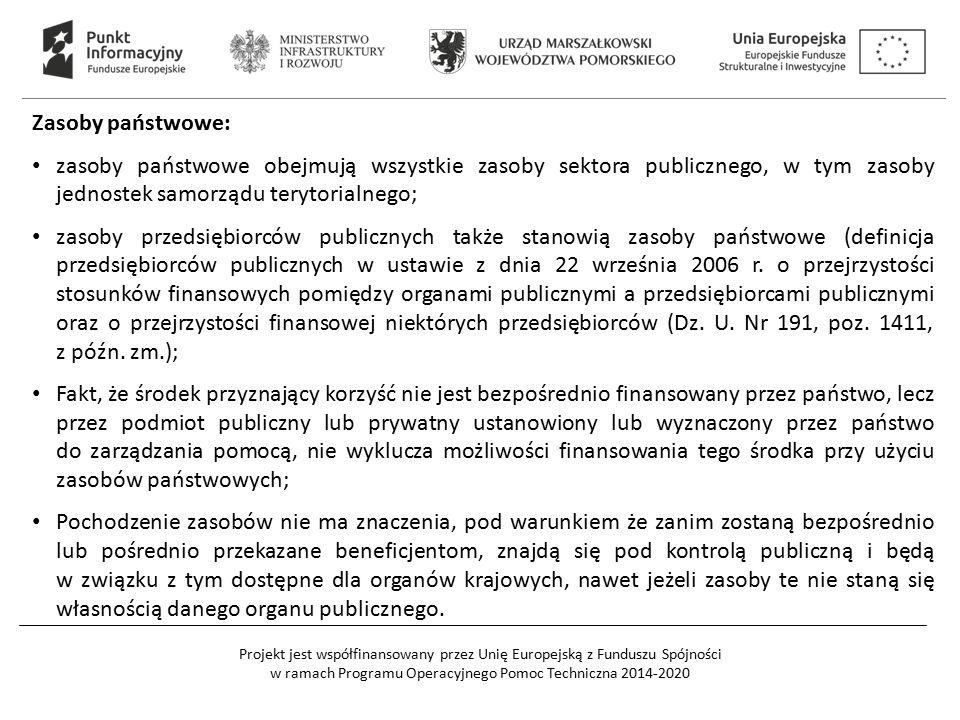Projekt jest współfinansowany przez Unię Europejską z Funduszu Spójności w ramach Programu Operacyjnego Pomoc Techniczna 2014-2020 Zasoby państwowe: zasoby państwowe obejmują wszystkie zasoby sektora publicznego, w tym zasoby jednostek samorządu terytorialnego; zasoby przedsiębiorców publicznych także stanowią zasoby państwowe (definicja przedsiębiorców publicznych w ustawie z dnia 22 września 2006 r.