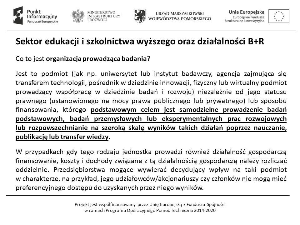 Projekt jest współfinansowany przez Unię Europejską z Funduszu Spójności w ramach Programu Operacyjnego Pomoc Techniczna 2014-2020 Sektor edukacji i szkolnictwa wyższego oraz działalności B+R Co to jest organizacja prowadząca badania.