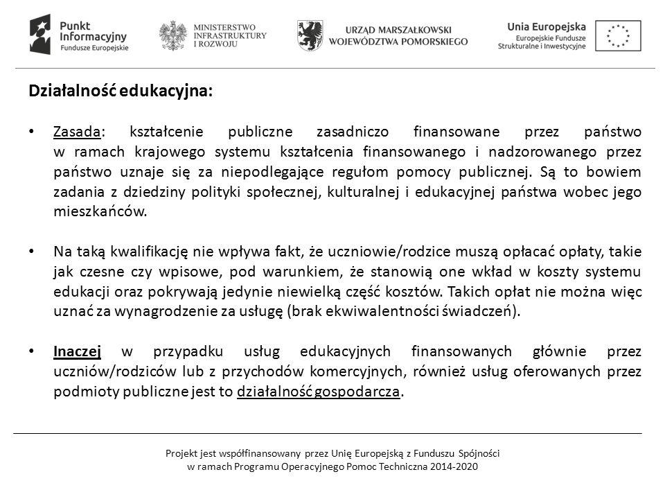 Projekt jest współfinansowany przez Unię Europejską z Funduszu Spójności w ramach Programu Operacyjnego Pomoc Techniczna 2014-2020 Działalność edukacyjna: Zasada: kształcenie publiczne zasadniczo finansowane przez państwo w ramach krajowego systemu kształcenia finansowanego i nadzorowanego przez państwo uznaje się za niepodlegające regułom pomocy publicznej.
