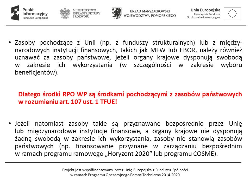 Projekt jest współfinansowany przez Unię Europejską z Funduszu Spójności w ramach Programu Operacyjnego Pomoc Techniczna 2014-2020 Opieka zdrowotna: Zasada: szpitale publiczne, które są nieodłączną częścią krajowej służby zdrowia i są prawie w całości finansowane ze składek na ubezpieczenie zdrowotne oraz innych środków państwowych, a usługi świadczą nieodpłatnie na zasadzie powszechnego objęcia ubezpieczeniem, nie są one przedsiębiorstwami.