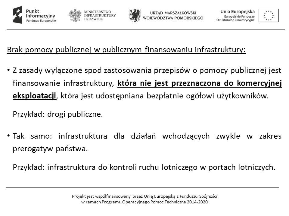 Projekt jest współfinansowany przez Unię Europejską z Funduszu Spójności w ramach Programu Operacyjnego Pomoc Techniczna 2014-2020 Brak pomocy publicznej w publicznym finansowaniu infrastruktury: Z zasady wyłączone spod zastosowania przepisów o pomocy publicznej jest finansowanie infrastruktury, która nie jest przeznaczona do komercyjnej eksploatacji, która jest udostępniana bezpłatnie ogółowi użytkowników.
