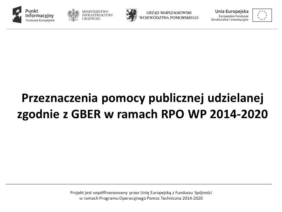 Projekt jest współfinansowany przez Unię Europejską z Funduszu Spójności w ramach Programu Operacyjnego Pomoc Techniczna 2014-2020 Przeznaczenia pomocy publicznej udzielanej zgodnie z GBER w ramach RPO WP 2014-2020