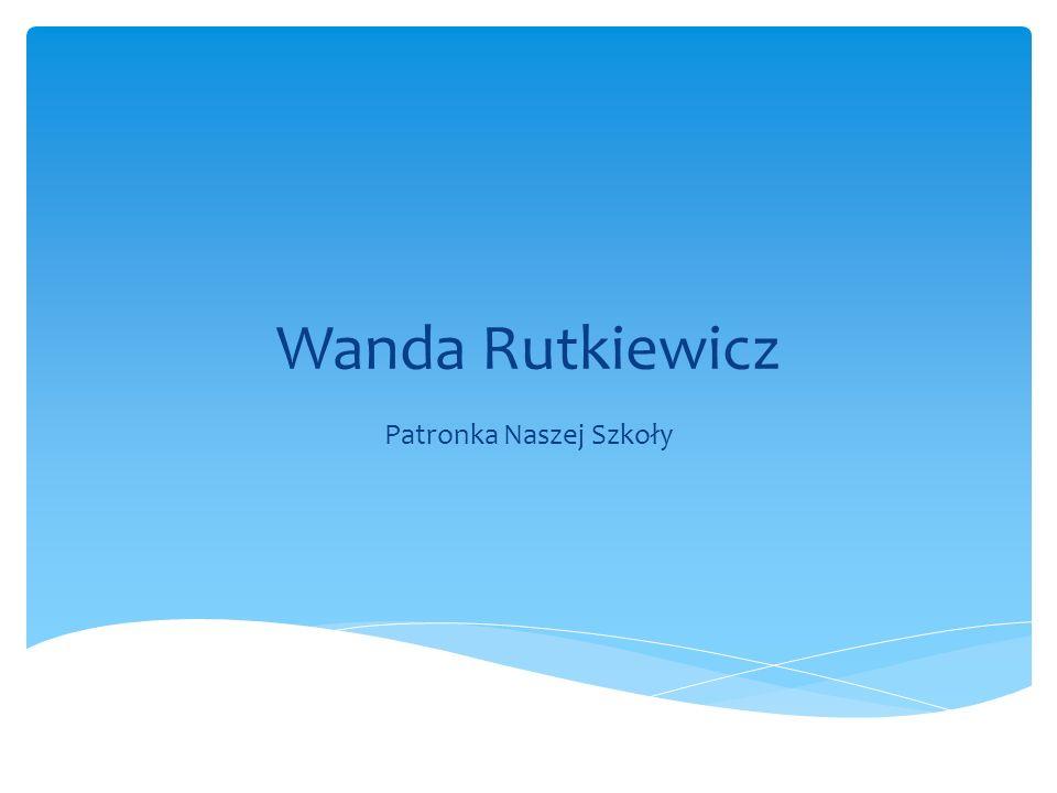 Wanda Rutkiewicz Patronka Naszej Szkoły