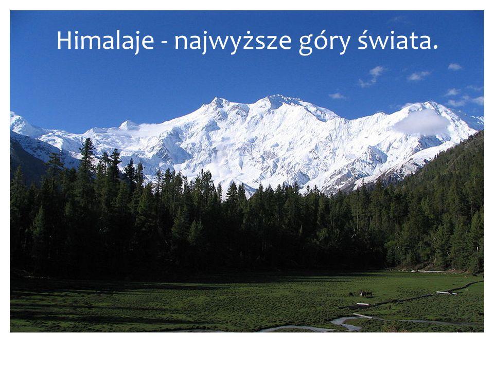 Himalaje (najwyższe góry świata) Himalaje - najwyższe góry świata.