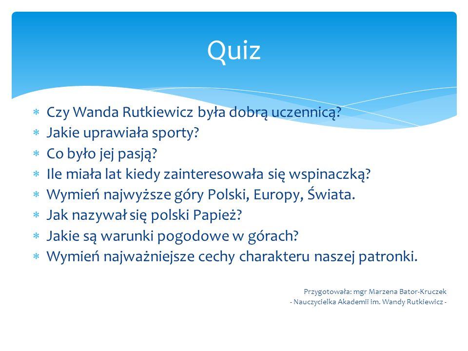  Czy Wanda Rutkiewicz była dobrą uczennicą?  Jakie uprawiała sporty?  Co było jej pasją?  Ile miała lat kiedy zainteresowała się wspinaczką?  Wym