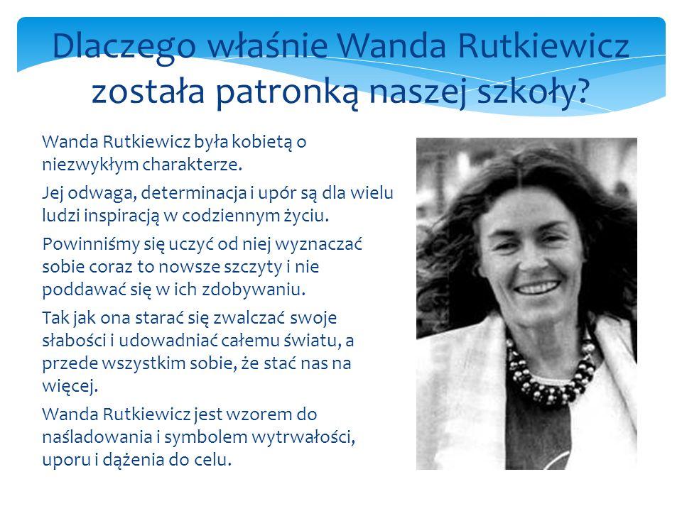 Tak jak Wanda Rutkiewicz zdobywała najwyższe szczyty górskie, tak my – w Akademii jej imienia – będziemy niezłomnie wspinać się na szczyty wiedzy i zdobywać te najwyższe.