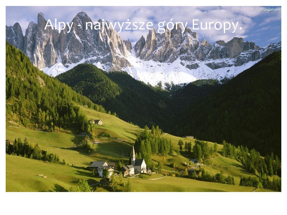 Alpy - najwyższe góry Europy.