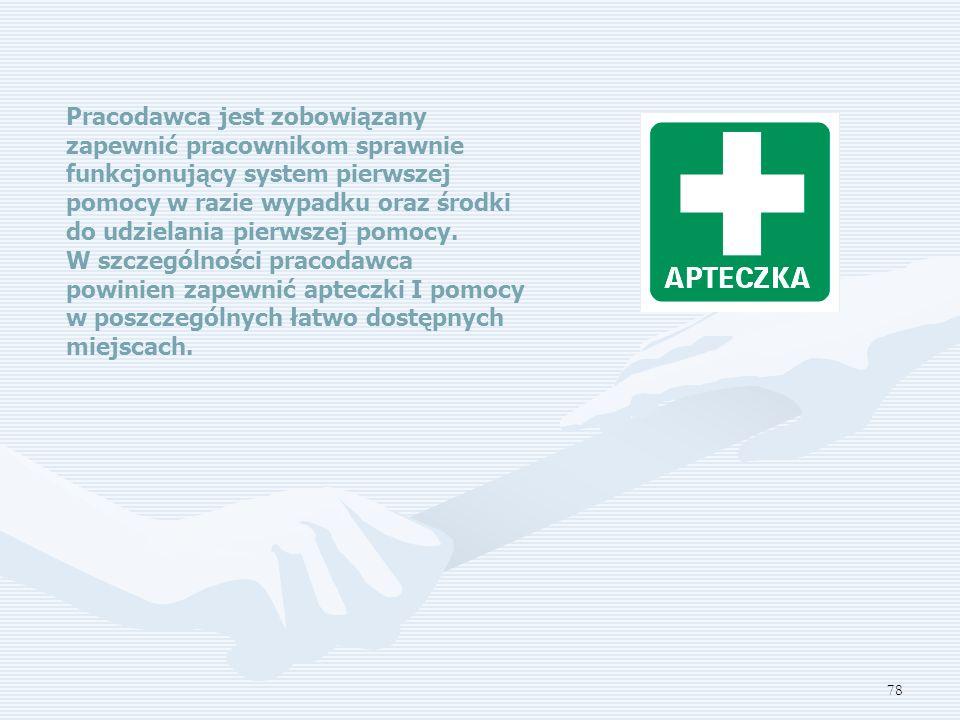 78 Pracodawca jest zobowiązany zapewnić pracownikom sprawnie funkcjonujący system pierwszej pomocy w razie wypadku oraz środki do udzielania pierwszej pomocy.