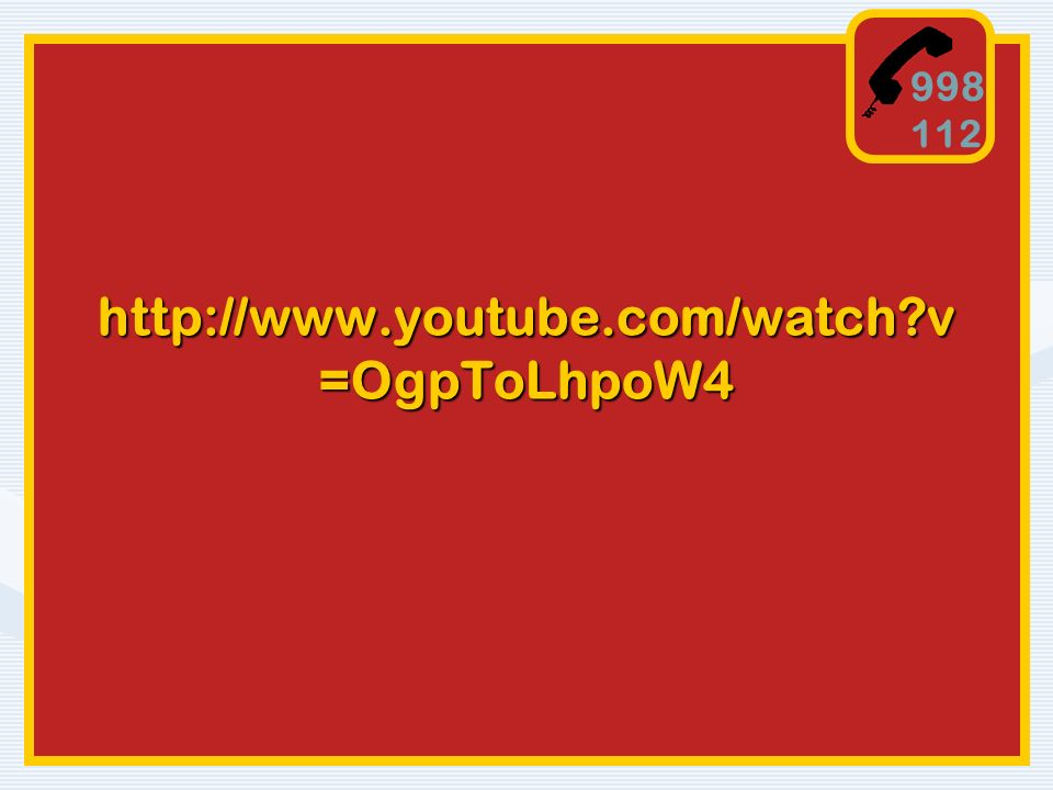 998 112 http://www.youtube.com/watch?v =OgpToLhpoW4