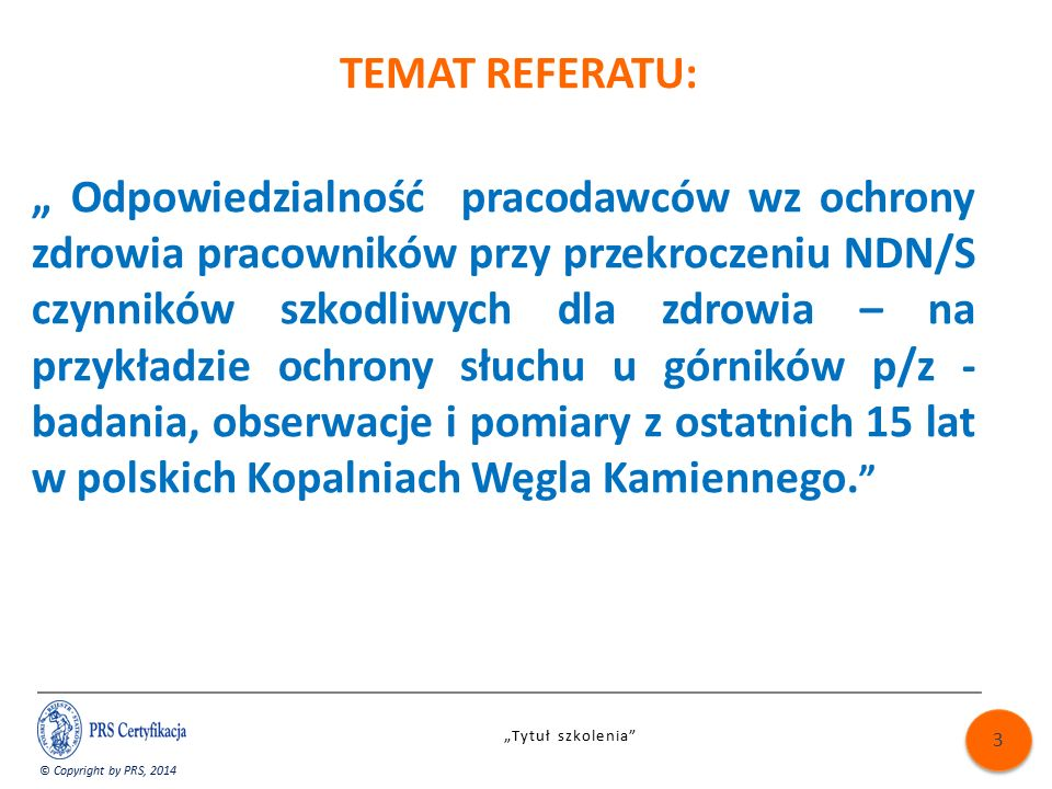 """TEMAT REFERATU: """" Odpowiedzialność pracodawców wz ochrony zdrowia pracowników przy przekroczeniu NDN/S czynników szkodliwych dla zdrowia – na przykładzie ochrony słuchu u górników p/z - badania, obserwacje i pomiary z ostatnich 15 lat w polskich Kopalniach Węgla Kamiennego."""