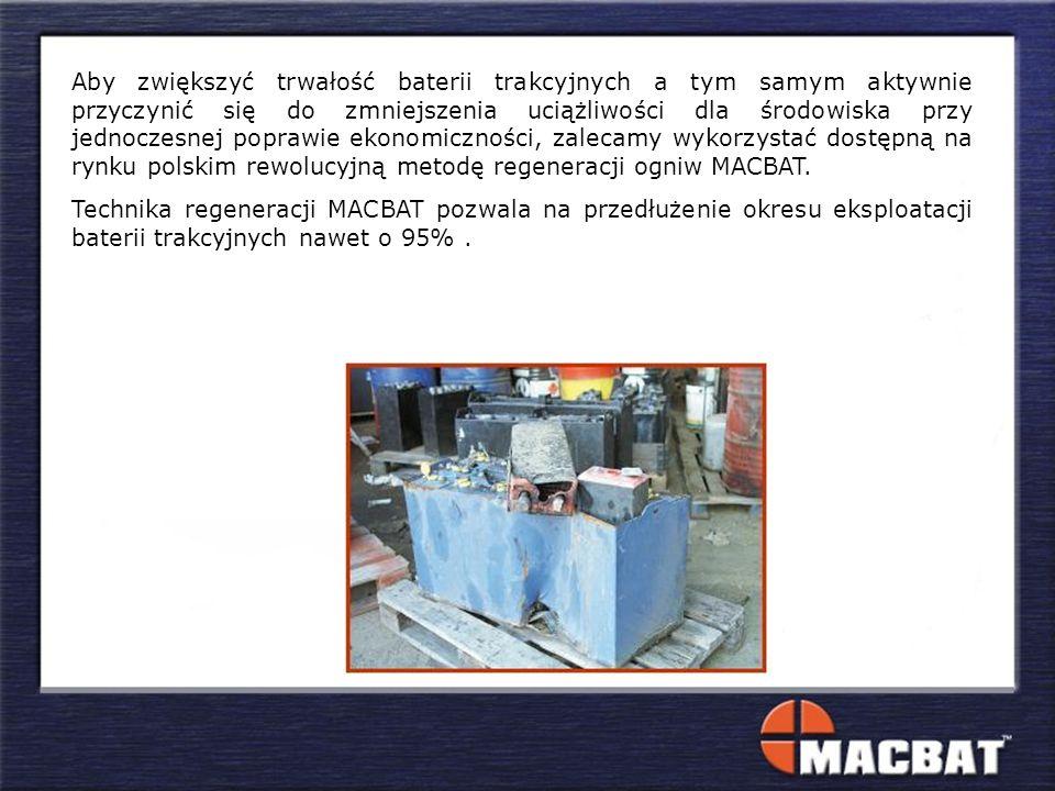 Aby zwiększyć trwałość baterii trakcyjnych a tym samym aktywnie przyczynić się do zmniejszenia uciążliwości dla środowiska przy jednoczesnej poprawie ekonomiczności, zalecamy wykorzystać dostępną na rynku polskim rewolucyjną metodę regeneracji ogniw MACBAT.