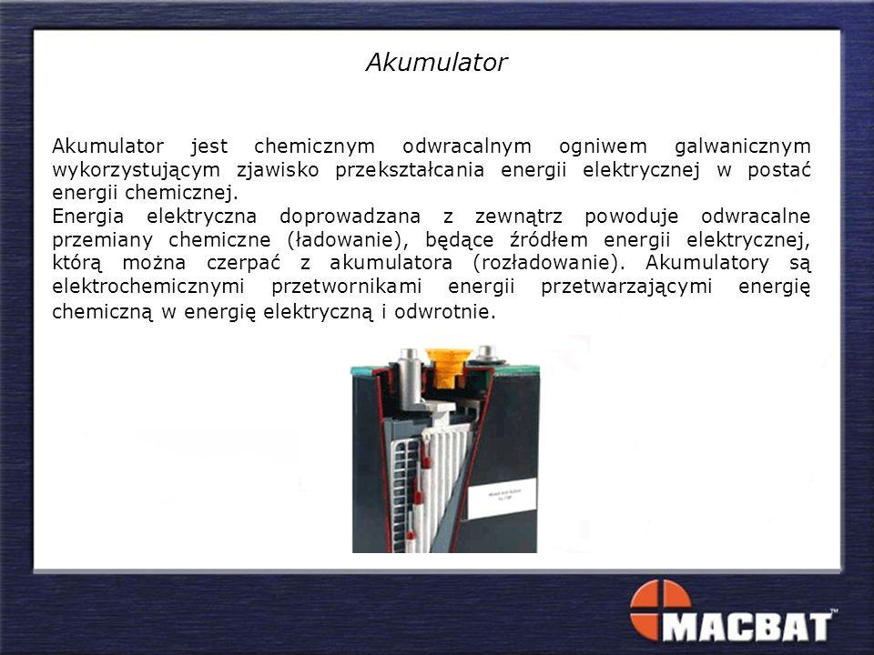 Akumulator Akumulator jest chemicznym odwracalnym ogniwem galwanicznym wykorzystującym zjawisko przekształcania energii elektrycznej w postać energii chemicznej.
