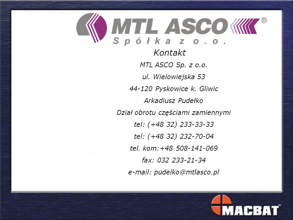 Kontakt MTL ASCO Sp. z o.o. ul. Wielowiejska 53 44-120 Pyskowice k. Gliwic Arkadiusz Pudełko Dział obrotu częściami zamiennymi tel: (+48 32) 233-33-33
