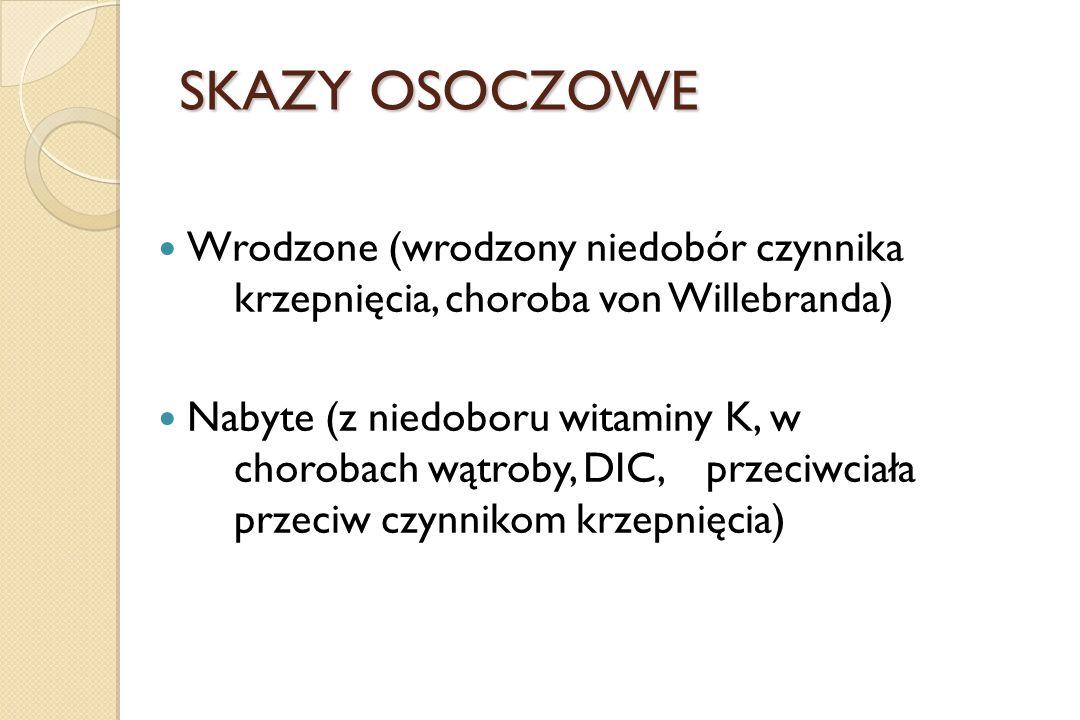 SKAZY OSOCZOWE Wrodzone (wrodzony niedobór czynnika krzepnięcia, choroba von Willebranda) Nabyte (z niedoboru witaminy K, w chorobach wątroby, DIC, pr