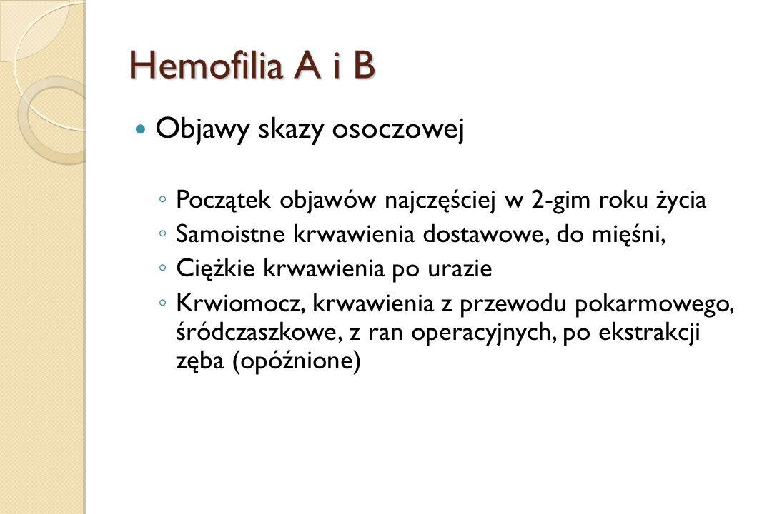 Hemofilia A i B Objawy skazy osoczowej ◦ Początek objawów najczęściej w 2-gim roku życia ◦ Samoistne krwawienia dostawowe, do mięśni, ◦ Ciężkie krwawi