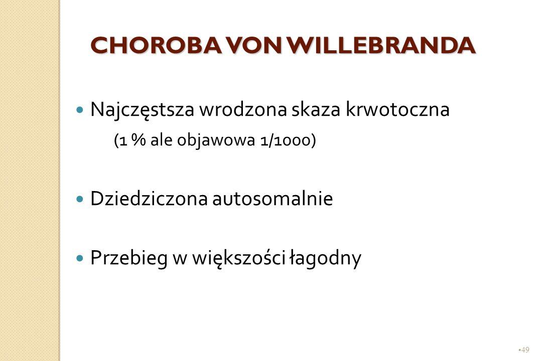 49 CHOROBA VON WILLEBRANDA Najczęstsza wrodzona skaza krwotoczna (1 % ale objawowa 1/1000) Dziedziczona autosomalnie Przebieg w większości łagodny