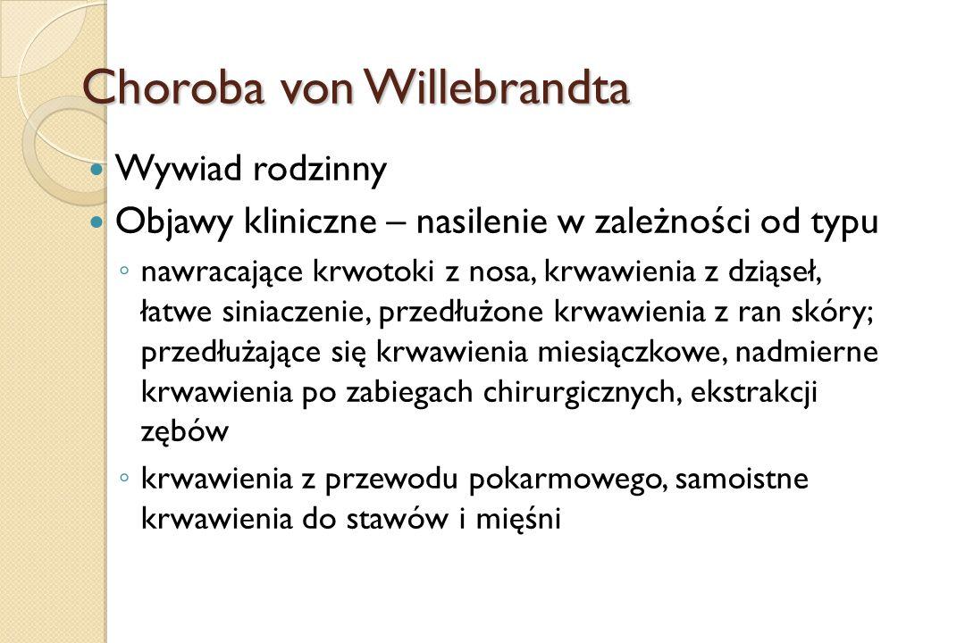 Choroba von Willebrandta Wywiad rodzinny Objawy kliniczne – nasilenie w zależności od typu ◦ nawracające krwotoki z nosa, krwawienia z dziąseł, łatwe