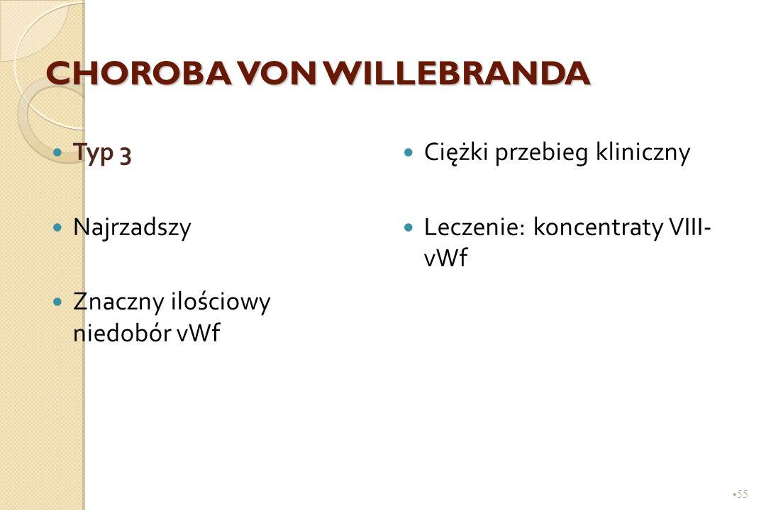 55 CHOROBA VON WILLEBRANDA Typ 3 Najrzadszy Znaczny ilościowy niedobór vWf Ciężki przebieg kliniczny Leczenie: koncentraty VIII- vWf