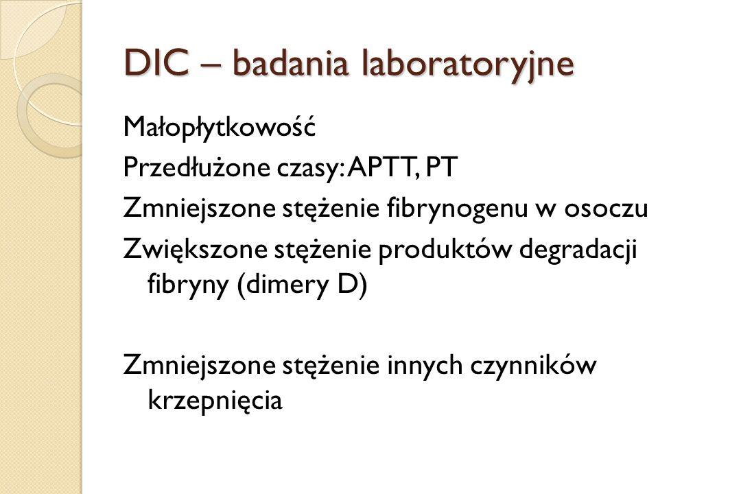 DIC – badania laboratoryjne Małopłytkowość Przedłużone czasy: APTT, PT Zmniejszone stężenie fibrynogenu w osoczu Zwiększone stężenie produktów degrada