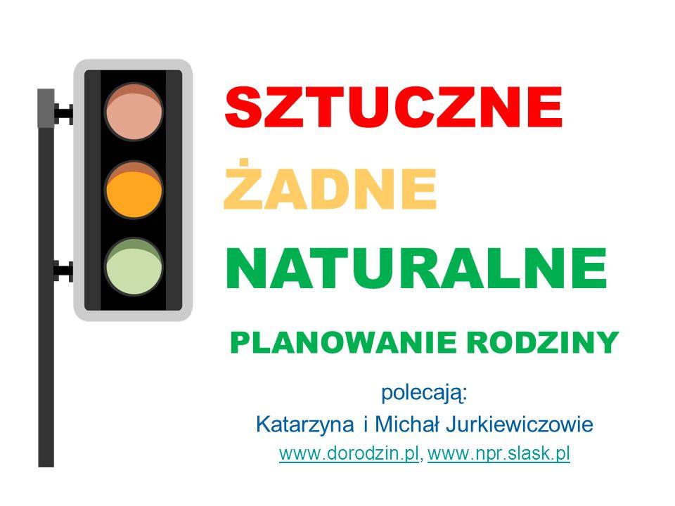 SZTUCZNE NATURALNE ŻADNE PLANOWANIE RODZINY polecają: Katarzyna i Michał Jurkiewiczowie www.dorodzin.plwww.dorodzin.pl, www.npr.slask.plwww.npr.slask.