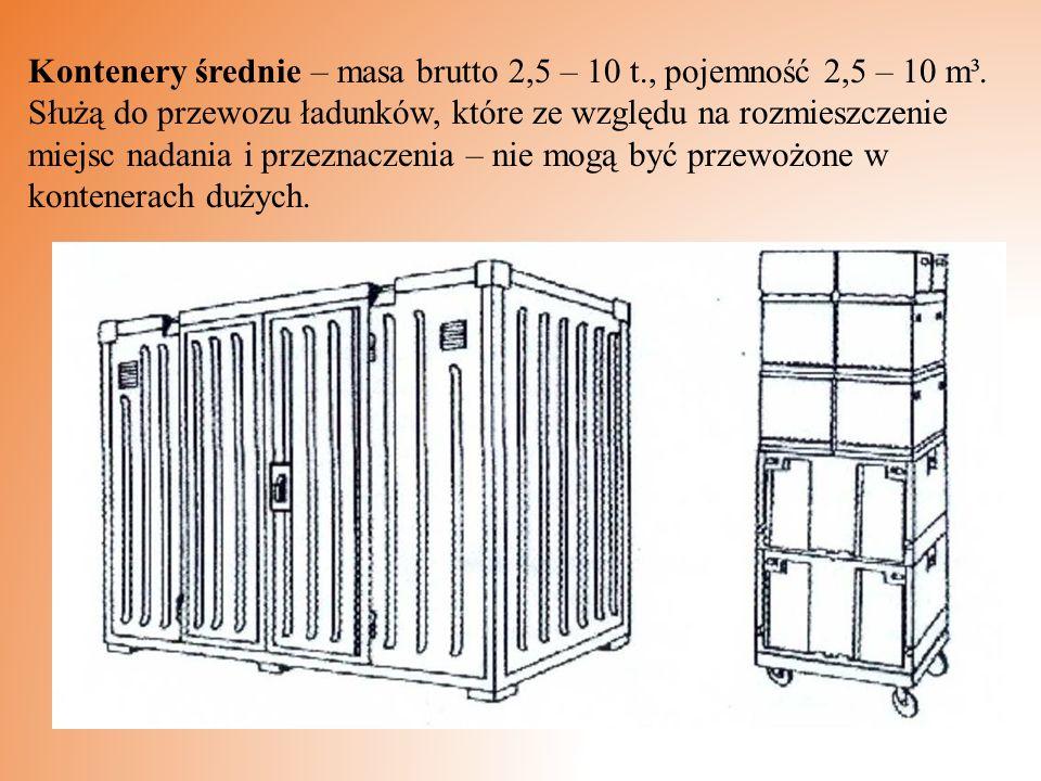 Kontenery średnie – masa brutto 2,5 – 10 t., pojemność 2,5 – 10 m³. Służą do przewozu ładunków, które ze względu na rozmieszczenie miejsc nadania i pr
