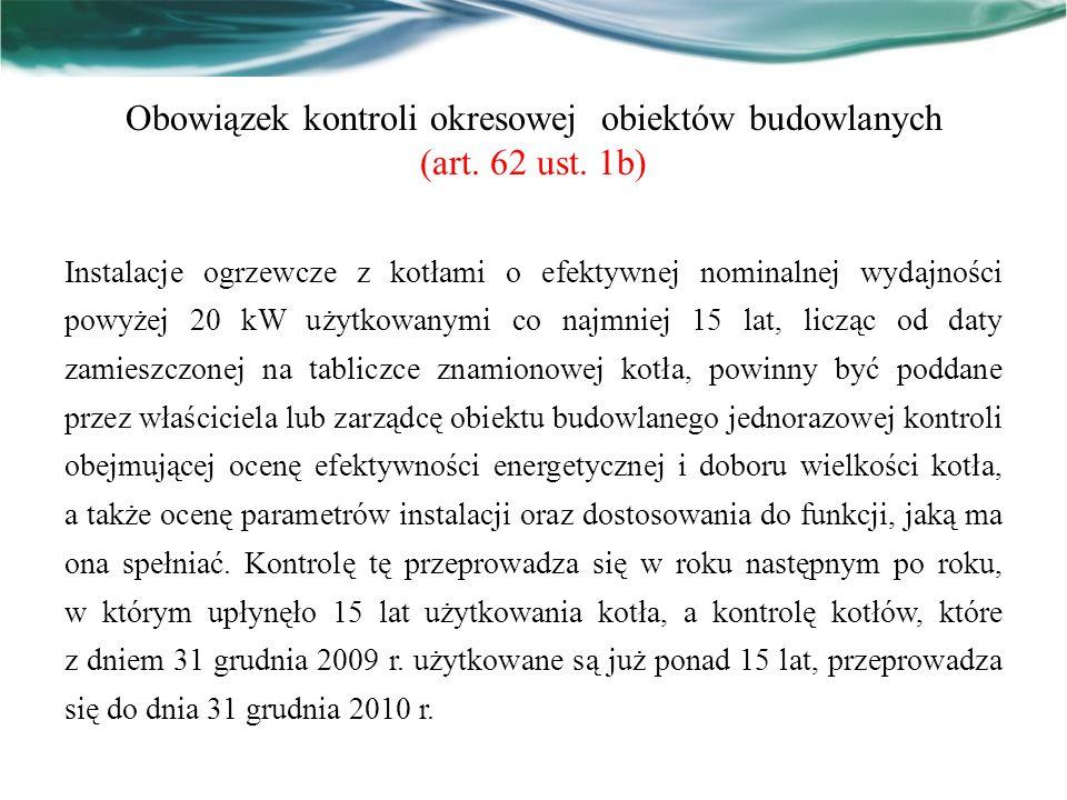 Obowiązek kontroli okresowej obiektów budowlanych (art. 62 ust. 1b) Instalacje ogrzewcze z kotłami o efektywnej nominalnej wydajności powyżej 20 kW u