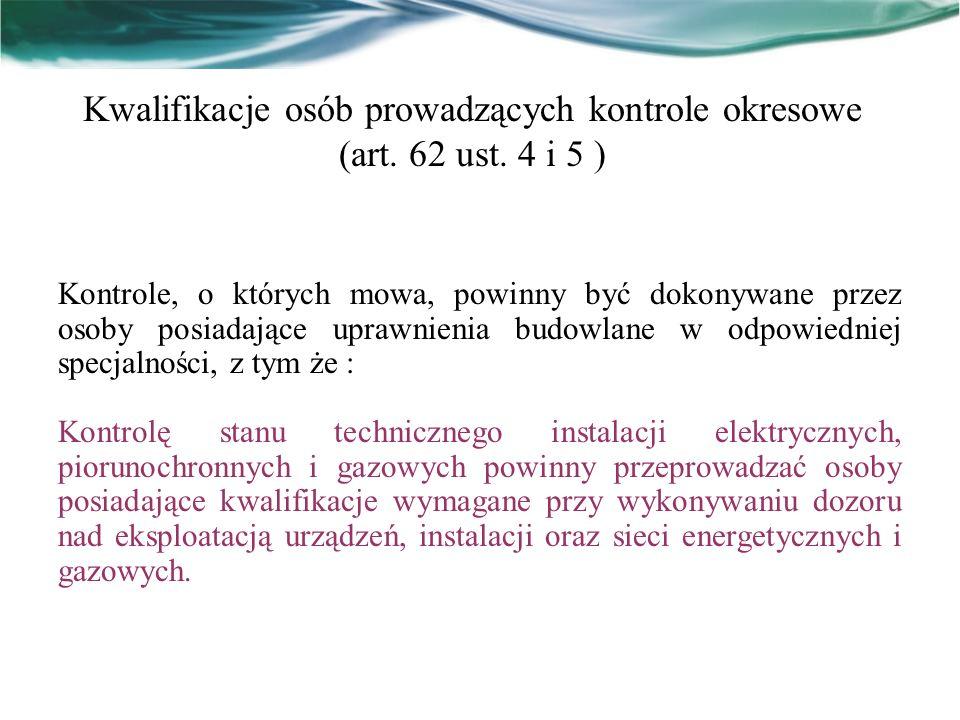 Kwalifikacje osób prowadzących kontrole okresowe (art. 62 ust. 4 i 5 ) Kontrole, o których mowa, powinny być dokonywane przez osoby posiadające upraw