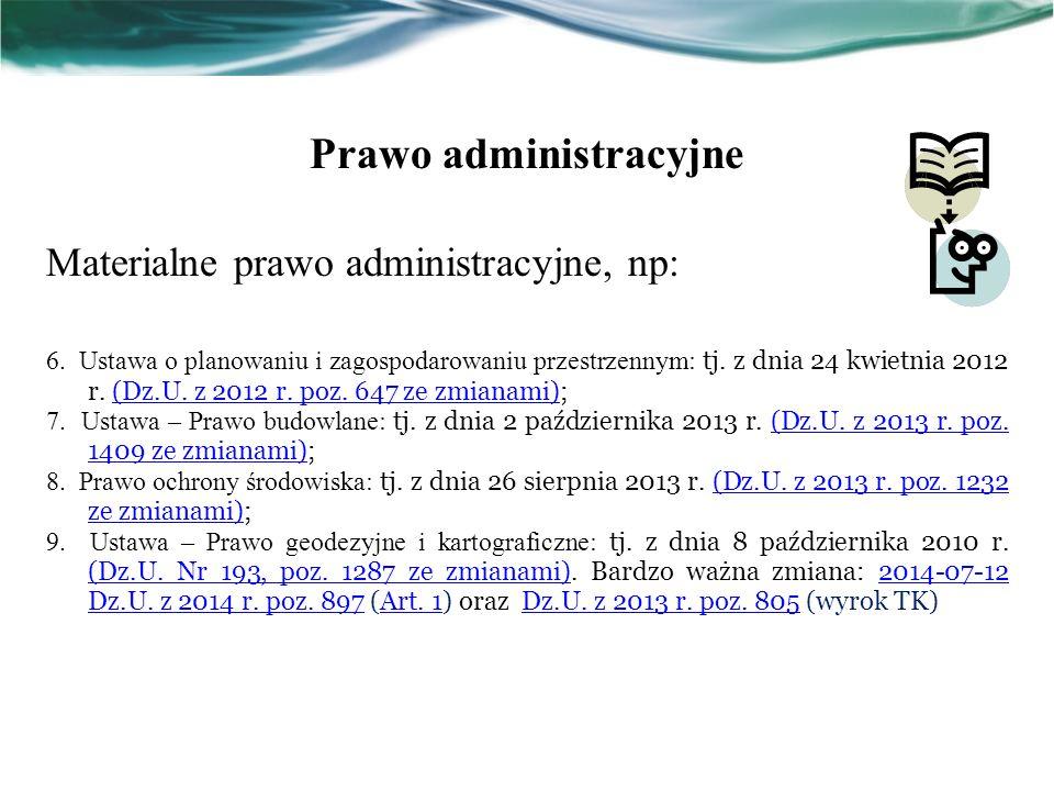 Prawo administracyjne Materialne prawo administracyjne, np: 6. Ustawa o planowaniu i zagospodarowaniu przestrzennym: tj. z dnia 24 kwietnia 2012 r. (D