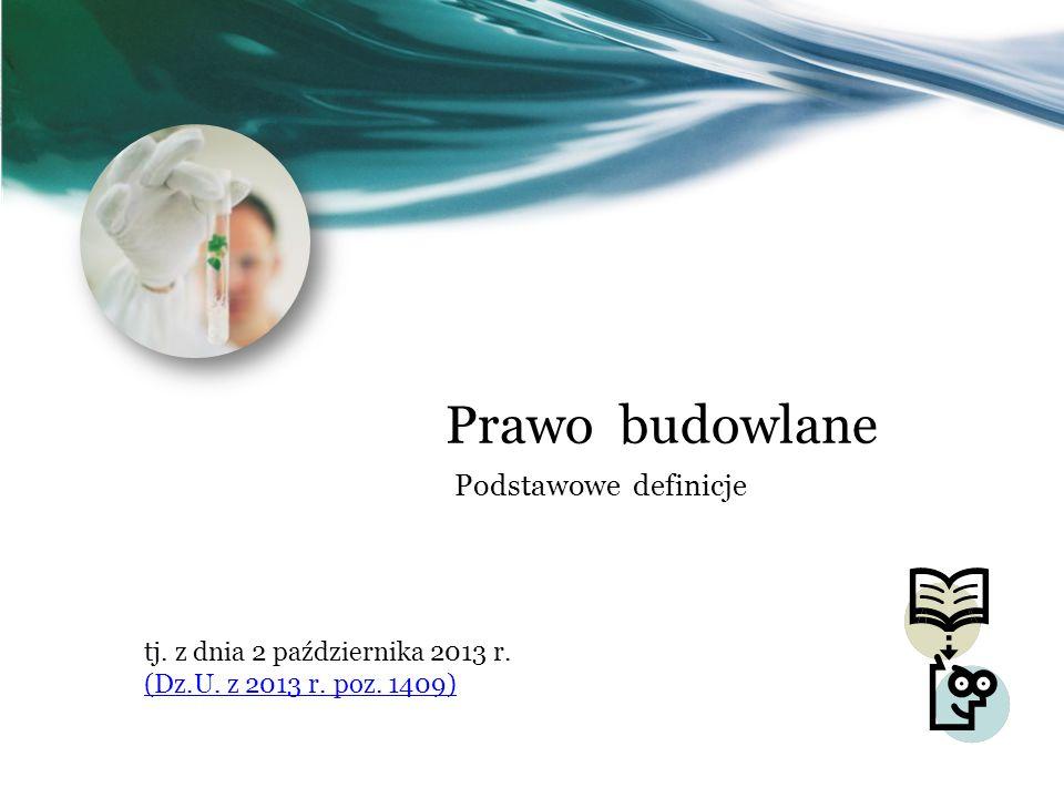 Prawo budowlane Podstawowe definicje tj. z dnia 2 października 2013 r. (Dz.U. z 2013 r. poz. 1409)