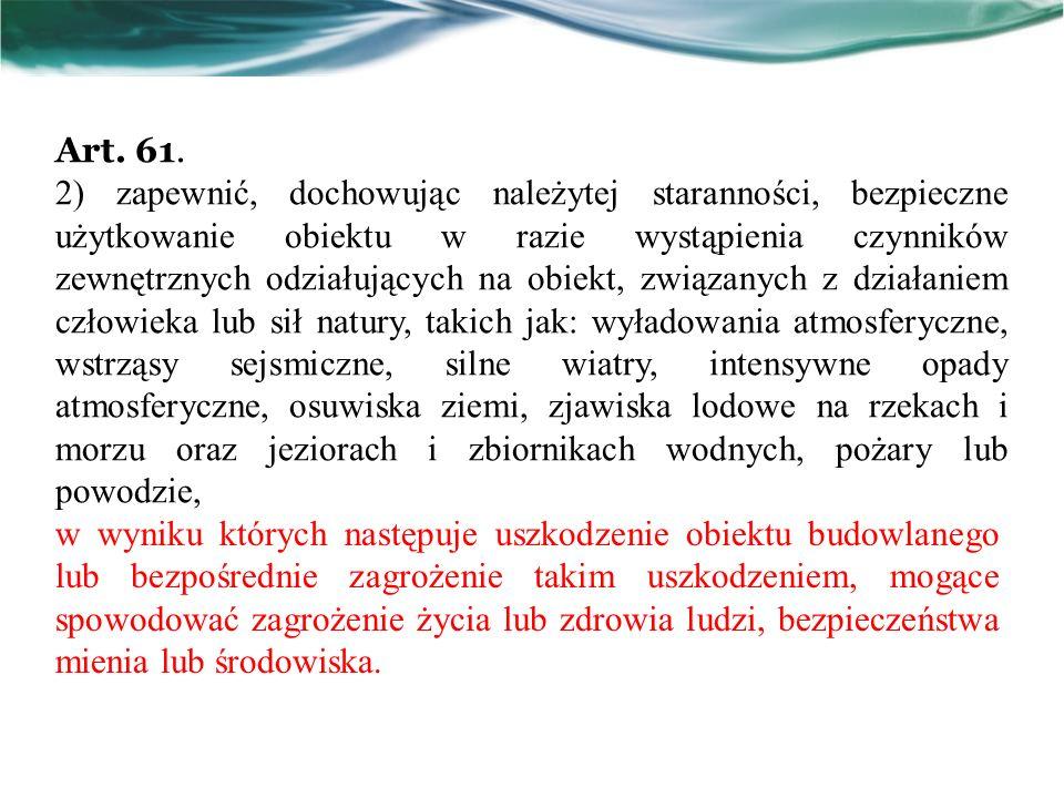 Art. 61. 2) zapewnić, dochowując należytej staranności, bezpieczne użytkowanie obiektu w razie wystąpienia czynników zewnętrznych odziałujących na obi