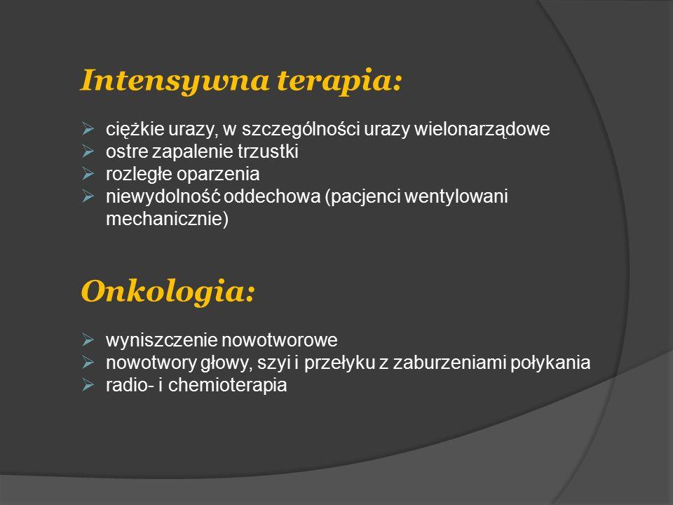 Intensywna terapia:  ciężkie urazy, w szczególności urazy wielonarządowe  ostre zapalenie trzustki  rozległe oparzenia  niewydolność oddechowa (pa