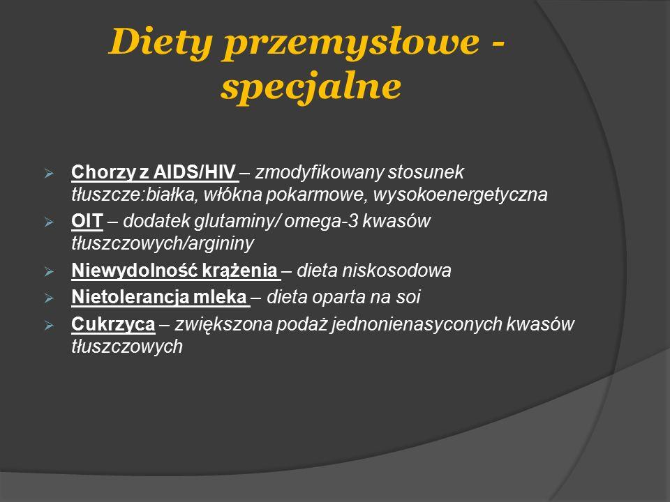 Diety przemysłowe - specjalne  Chorzy z AIDS/HIV – zmodyfikowany stosunek tłuszcze:białka, włókna pokarmowe, wysokoenergetyczna  OIT – dodatek gluta