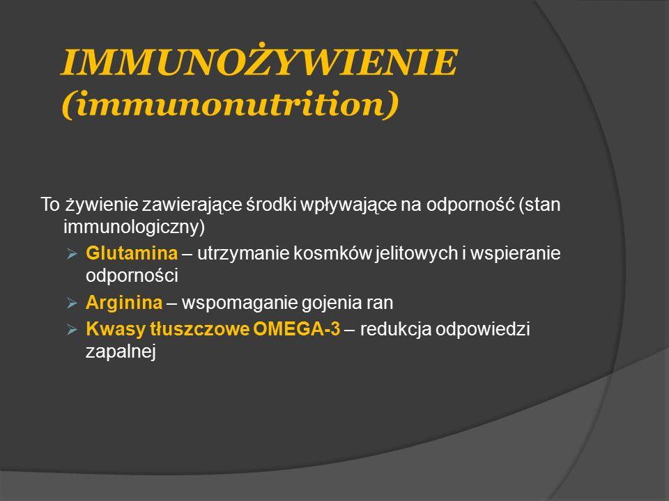 IMMUNOŻYWIENIE (immunonutrition) To żywienie zawierające środki wpływające na odporność (stan immunologiczny)  Glutamina – utrzymanie kosmków jelitow
