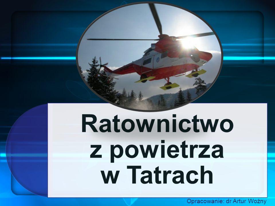 Ratownictwo z powietrza w Tatrach Opracowanie: dr Artur Woźny