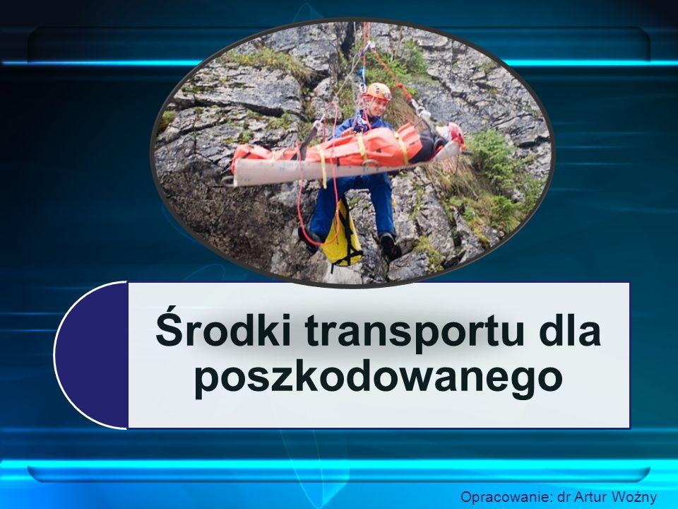 Środki transportu dla poszkodowanego Opracowanie: dr Artur Woźny