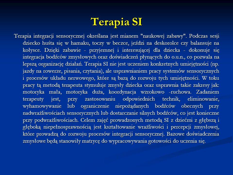Terapia SI Terapia integracji sensorycznej określana jest mianem naukowej zabawy .