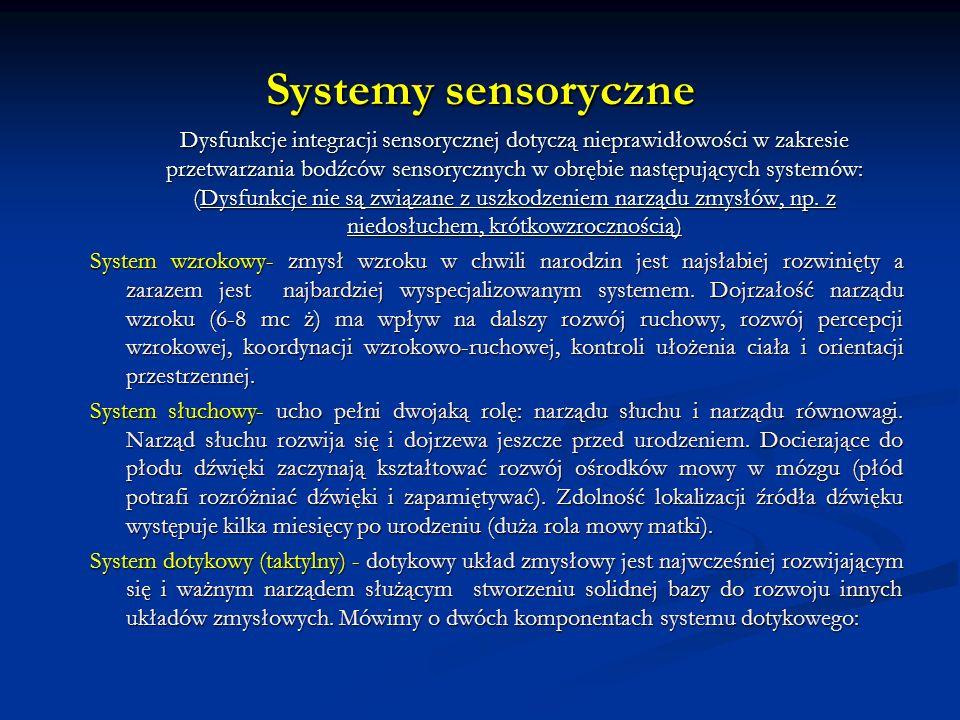 Systemy sensoryczne Dysfunkcje integracji sensorycznej dotyczą nieprawidłowości w zakresie przetwarzania bodźców sensorycznych w obrębie następujących systemów: (Dysfunkcje nie są związane z uszkodzeniem narządu zmysłów, np.
