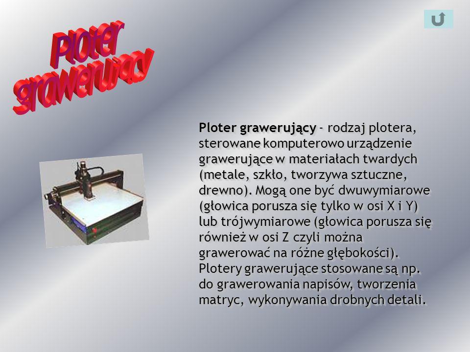 Ploter grawerujący - rodzaj plotera, sterowane komputerowo urządzenie grawerujące w materiałach twardych (metale, szkło, tworzywa sztuczne, drewno). M