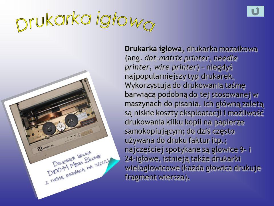Drukarka atramentowa (ang.ink-jet printer) – najpopularniejszy obecnie typ drukarek.