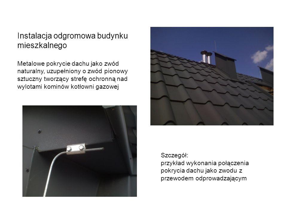 Instalacja odgromowa budynku mieszkalnego Metalowe pokrycie dachu jako zwód naturalny, uzupełniony o zwód pionowy sztuczny tworzący strefę ochronną nad wylotami kominów kotłowni gazowej Szczegół: przykład wykonania połączenia pokrycia dachu jako zwodu z przewodem odprowadzającym