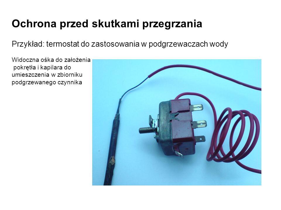 Ochrona przed skutkami przegrzania Przykład: termostat do zastosowania w podgrzewaczach wody Widoczna ośka do założenia pokrętła i kapilara do umieszczenia w zbiorniku podgrzewanego czynnika