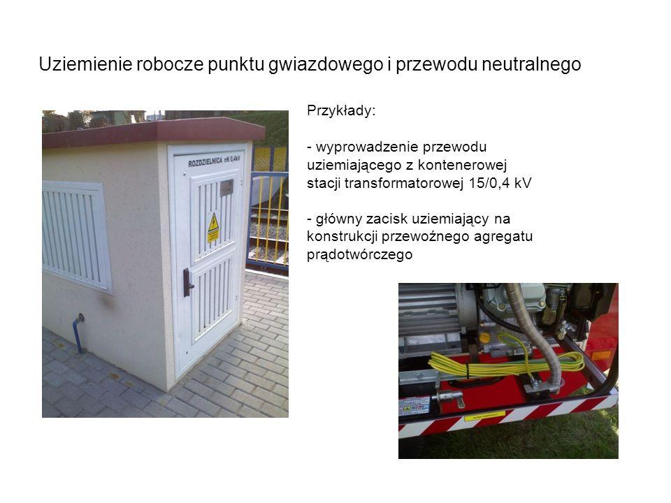 Uziemienie robocze punktu gwiazdowego i przewodu neutralnego Przykłady: - wyprowadzenie przewodu uziemiającego z kontenerowej stacji transformatorowej 15/0,4 kV - główny zacisk uziemiający na konstrukcji przewoźnego agregatu prądotwórczego
