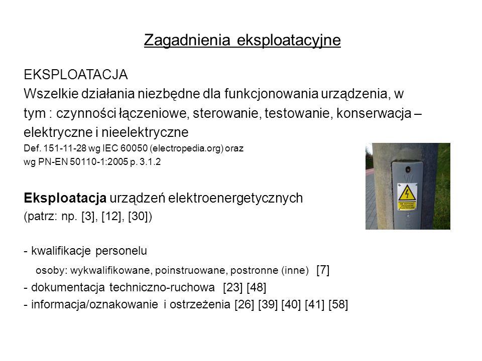 Zagadnienia eksploatacyjne EKSPLOATACJA Wszelkie działania niezbędne dla funkcjonowania urządzenia, w tym : czynności łączeniowe, sterowanie, testowanie, konserwacja – elektryczne i nieelektryczne Def.