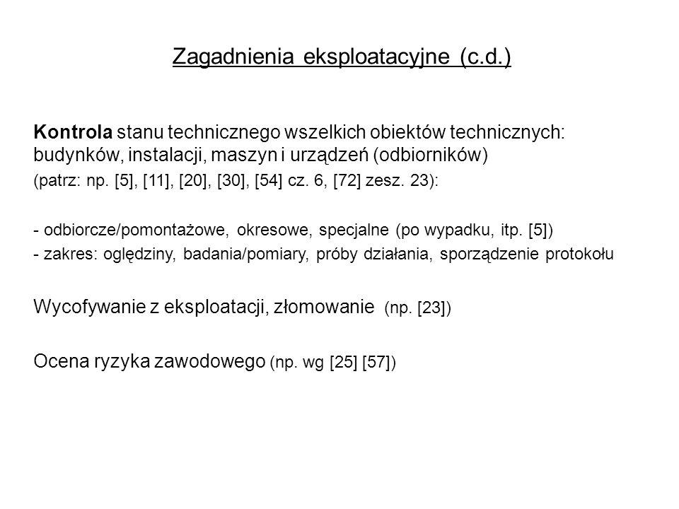 Zagadnienia eksploatacyjne (c.d.) Kontrola stanu technicznego wszelkich obiektów technicznych: budynków, instalacji, maszyn i urządzeń (odbiorników) (patrz: np.