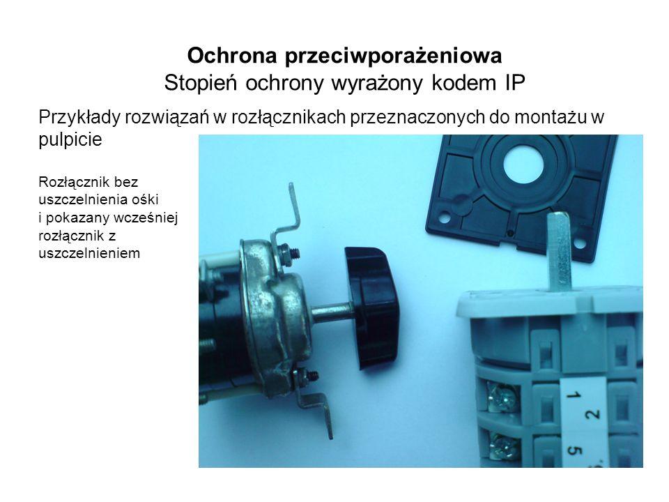 Przykłady rozwiązań w rozłącznikach przeznaczonych do montażu w pulpicie Rozłącznik bez uszczelnienia ośki i pokazany wcześniej rozłącznik z uszczelnieniem Ochrona przeciwporażeniowa Stopień ochrony wyrażony kodem IP