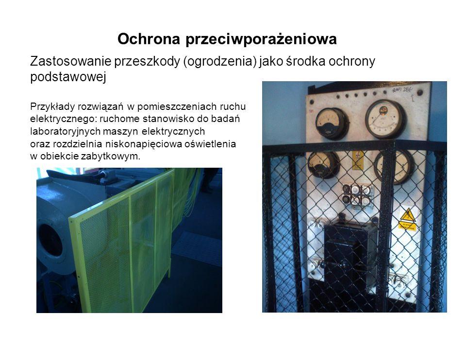 Zastosowanie przeszkody (ogrodzenia) jako środka ochrony podstawowej Przykłady rozwiązań w pomieszczeniach ruchu elektrycznego: ruchome stanowisko do badań laboratoryjnych maszyn elektrycznych oraz rozdzielnia niskonapięciowa oświetlenia w obiekcie zabytkowym.