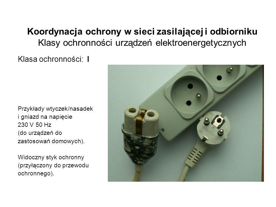 Koordynacja ochrony w sieci zasilającej i odbiorniku Klasy ochronności urządzeń elektroenergetycznych Klasa ochronności: I Przykłady wtyczek/nasadek i gniazd na napięcie 230 V 50 Hz (do urządzeń do zastosowań domowych).