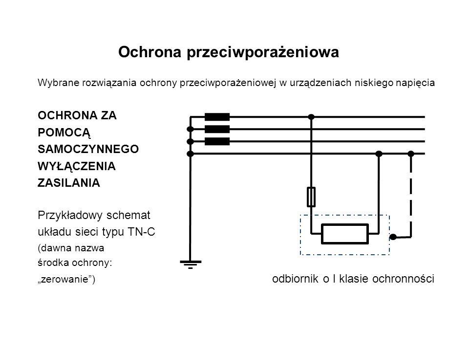 """Ochrona przeciwporażeniowa Wybrane rozwiązania ochrony przeciwporażeniowej w urządzeniach niskiego napięcia OCHRONA ZA POMOCĄ SAMOCZYNNEGO WYŁĄCZENIA ZASILANIA Przykładowy schemat układu sieci typu TN-C (dawna nazwa środka ochrony: """"zerowanie ) odbiornik o I klasie ochronności"""